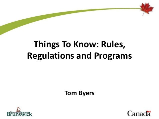 Things To Know: Rules, Regulations and Programs Tom Byers