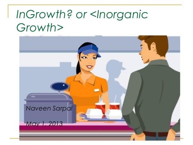 InGrowth? or <InorganicGrowth>Naveen SarpalMay 1, 2013
