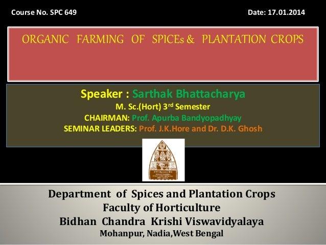 Seminar - I Date: 17.01.2014Course No. SPC 649 Speaker : Sarthak Bhattacharya M. Sc.(Hort) 3rd Semester CHAIRMAN: Prof. Ap...