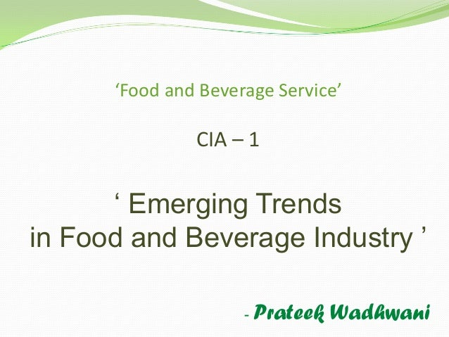 'Food and Beverage Service'               CIA – 1      ' Emerging Trendsin Food and Beverage Industry '                   ...