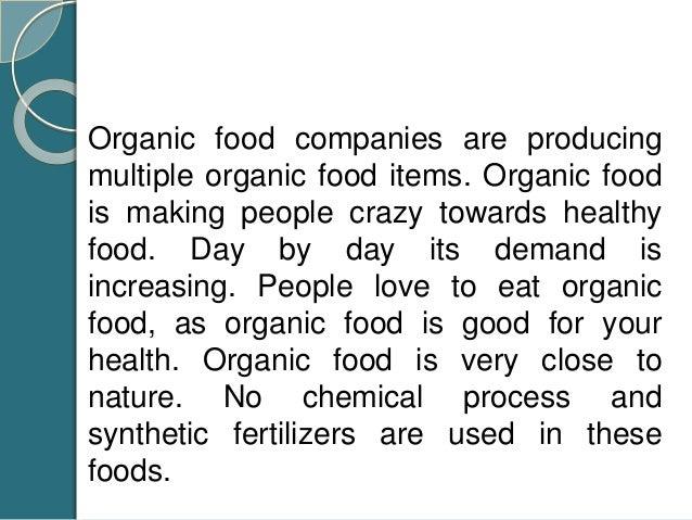 Organic food companies are producing multiple organic food items. Organic food is making people crazy towards healthy food...