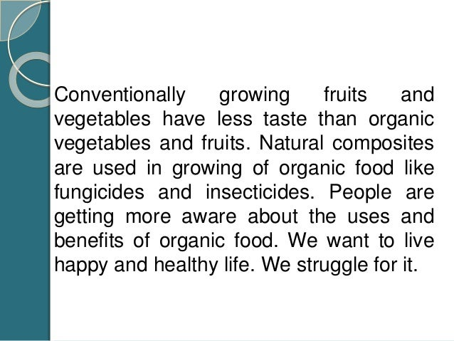 Conventionally growing fruits and vegetables have less taste than organic vegetables and fruits. Natural composites are us...