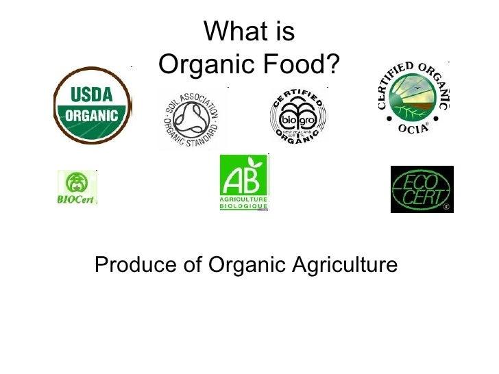 What is Organic Food? <ul><li>Produce of Organic Agriculture  </li></ul>