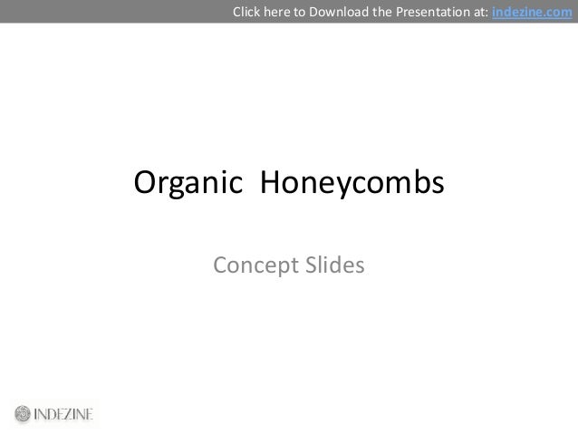Click here to Download the Presentation at: indezine.comOrganic Honeycombs    Concept Slides