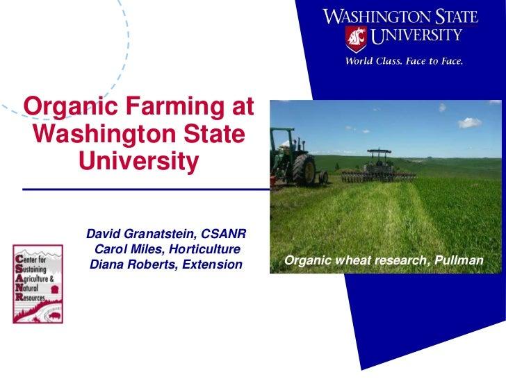 Organic Farming at Washington State University<br />David Granatstein, CSANR<br /> Carol Miles, Horticulture<br />Diana Ro...