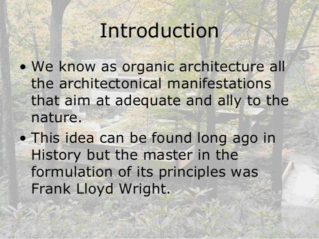 an introduction to the organic architecture ideas proposed by wright An analysis of the architecture of frank lloyd wright 1,161 words 3 pages achivements of wright and his philosophy of organic architecture 1,149 words 3 pages an introduction to the analysis of the work by frank lloyd wright 1,169 words 3 pages an analysis of wright's the natural house.