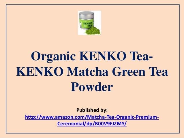 Organic KENKO Tea- KENKO Matcha Green Tea Powder Published by: http://www.amazon.com/Matcha-Tea-Organic-Premium- Ceremonia...