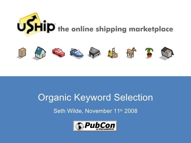 Organic Keyword Selection Seth Wilde, November 11 th  2008