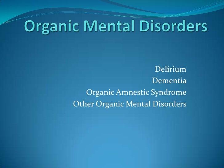 Organic Mental Disorders<br />Delirium<br />Dementia <br />Organic Amnestic Syndrome<br />Other Organic Mental Disorders<b...