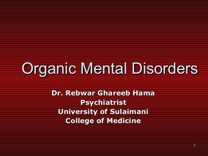 Organic Mental Disorders Dr. Rebwar Ghareeb Hama Psychiatrist University of Sulaimani College of Medicine