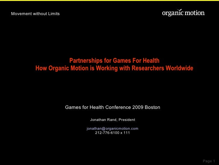 Partnerships for Games For Health How Organic Motion is Working with Researchers Worldwide <ul><ul><li>Games for Health Co...