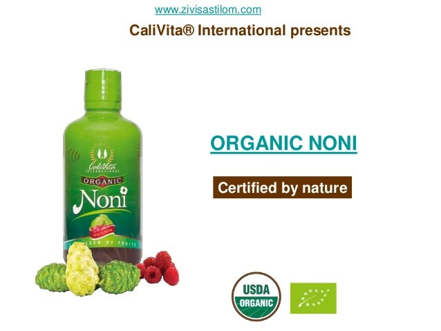 www.zivisastilom.comCaliVita® International presents             ORGANIC NONI              Certified by nature
