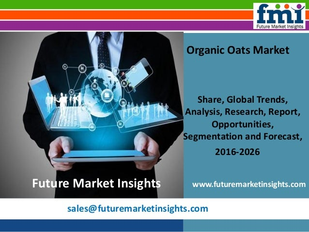 sales@futuremarketinsights.com Organic Oats Market Share, Global Trends, Analysis, Research, Report, Opportunities, Segmen...