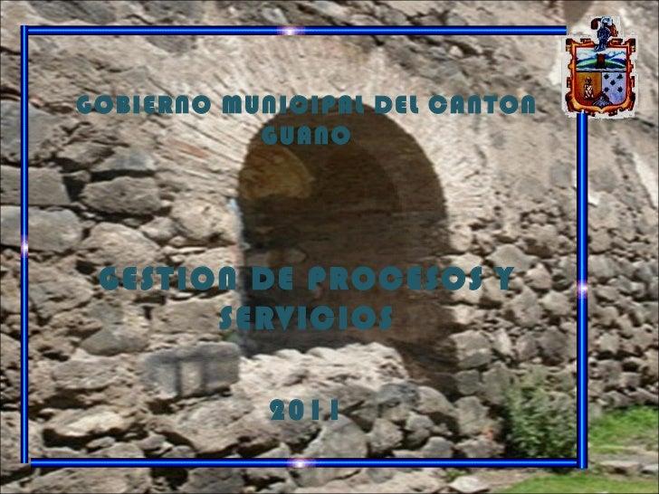 GOBIERNO MUNICIPAL DEL CANTON GUANO GESTION DE PROCESOS Y SERVICIOS 2011