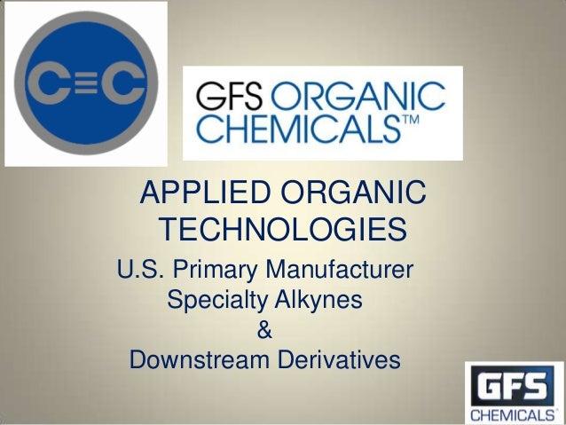 APPLIED ORGANIC  TECHNOLOGIESU.S. Primary Manufacturer    Specialty Alkynes            & Downstream Derivatives