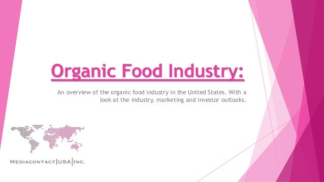 Organic Food Industry: An overview of the organic food industry in the United States. With a look at the industry, marketi...