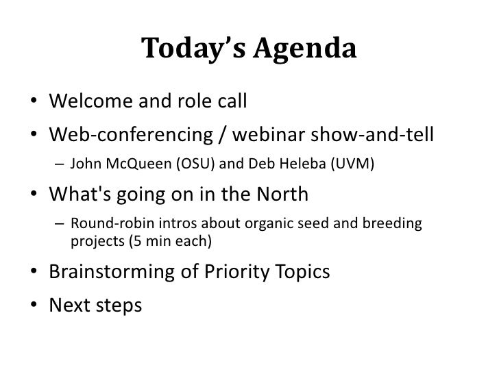 Today's Agenda<br />Welcome and role call<br />Web-conferencing / webinar show-and-tell<br />John McQueen (OSU) and Deb He...