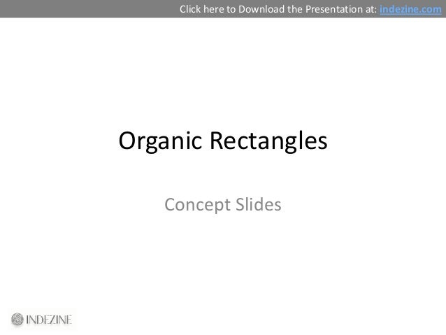 Click here to Download the Presentation at: indezine.comOrganic Rectangles   Concept Slides
