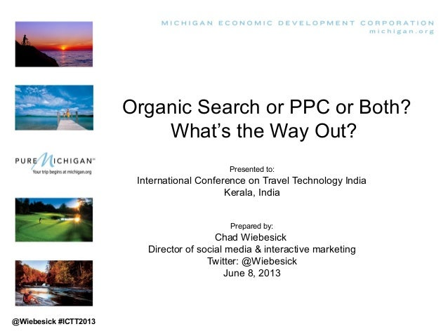 Organic Search or PPC or Both?What's the Way Out?Presented to:International Conference on Travel Technology IndiaKerala, I...