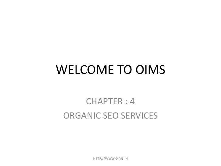 WELCOME TO OIMS     CHAPTER : 4 ORGANIC SEO SERVICES       HTTP://WWW.OIMS.IN