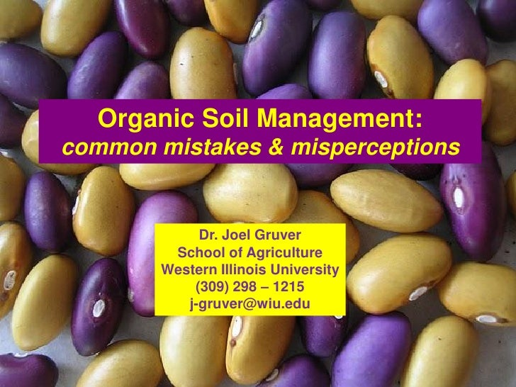 Organic Soil Management:common mistakes & misperceptions             Dr. Joel Gruver         School of Agriculture        ...