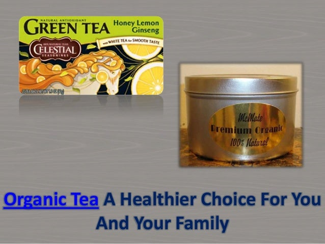 Organic Tea A Healthier Choice For YouAnd Your Family