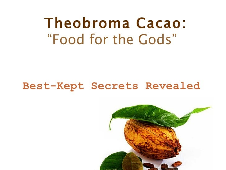 "Theobroma Cacao:   "" Food for the Gods"" Best-Kept Secrets Revealed"