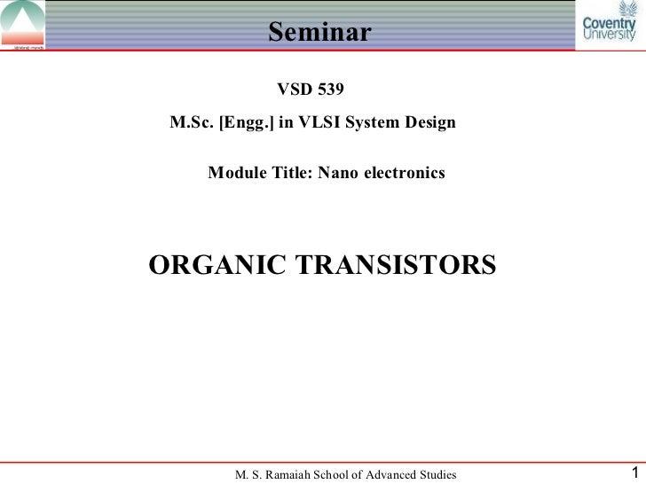 Seminar               VSD 539 M.Sc. [Engg.] in VLSI System Design     Module Title: Nano electronicsORGANIC TRANSISTORS   ...