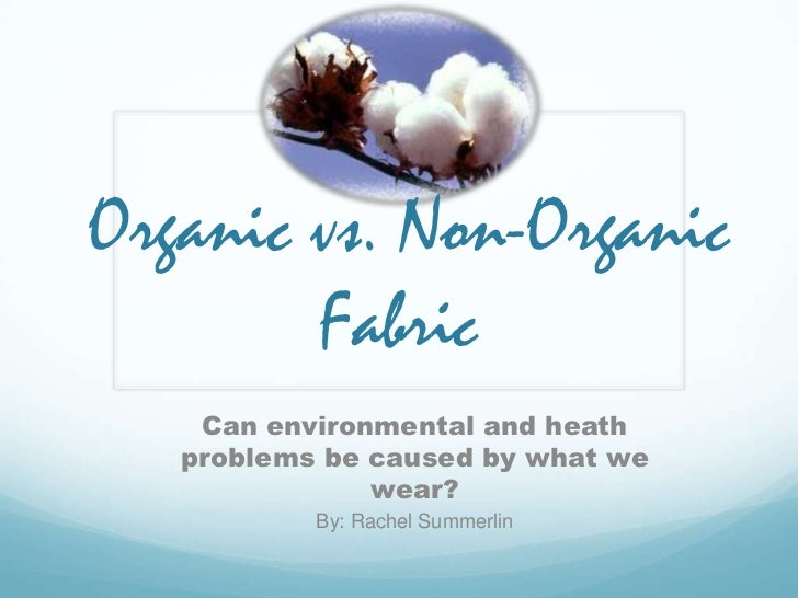 Organic vs. Non-Organic        Fabric    Can environmental and heath   problems be caused by what we               wear?  ...