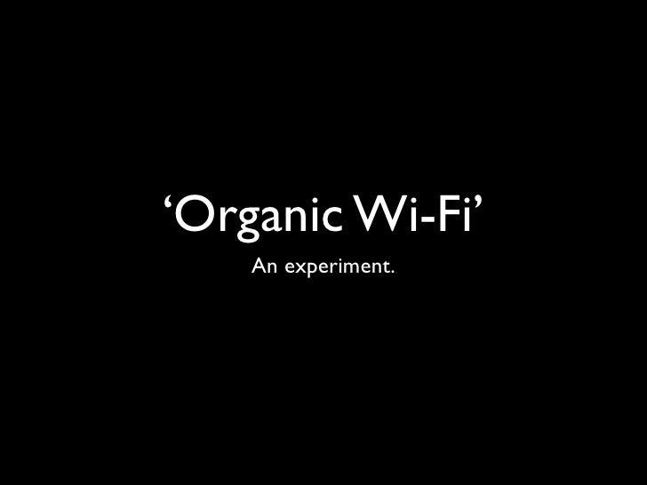 'Organic Wi-Fi'     An experiment.