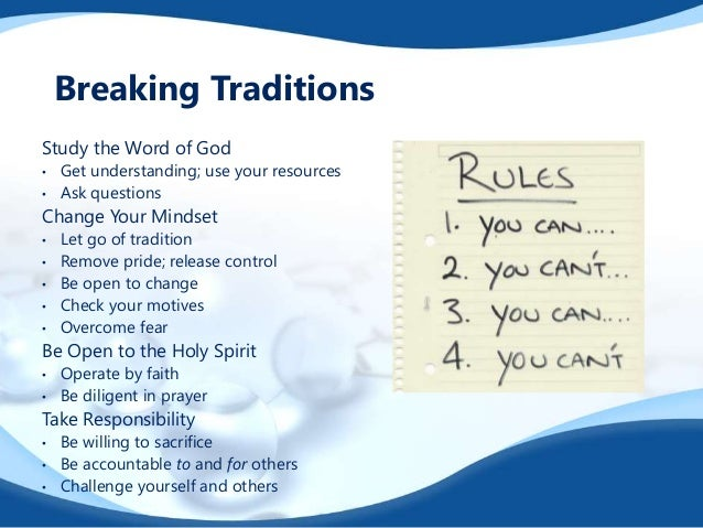 Study the Word of God • Get understanding; use your resources • Ask questions Change Your Mindset • Let go of tradition • ...