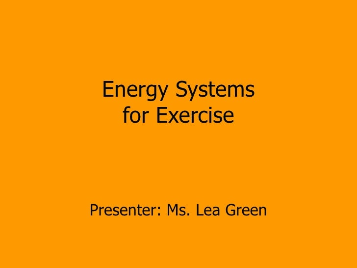 Energy Systems for Exercise Presenter: Ms. Lea Green