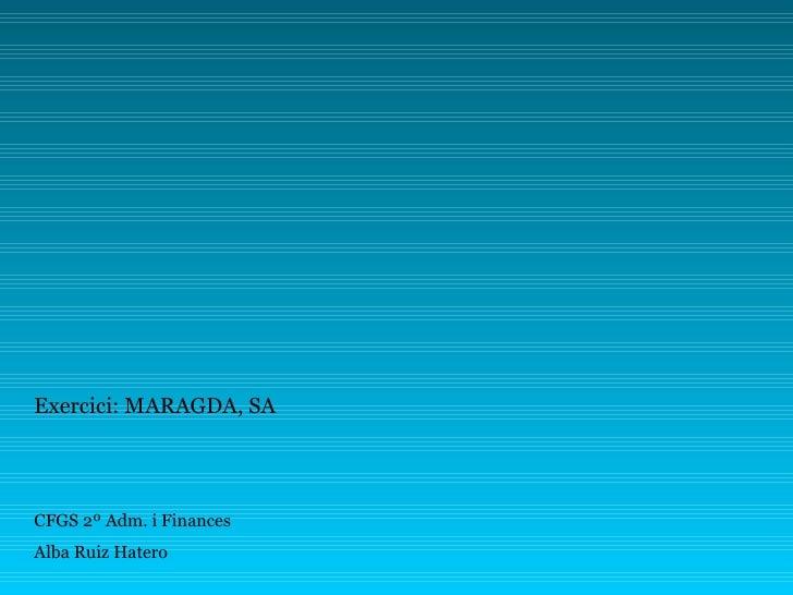 Exercici: MARAGDA, SA CFGS 2º Adm. i Finances Alba Ruiz Hatero