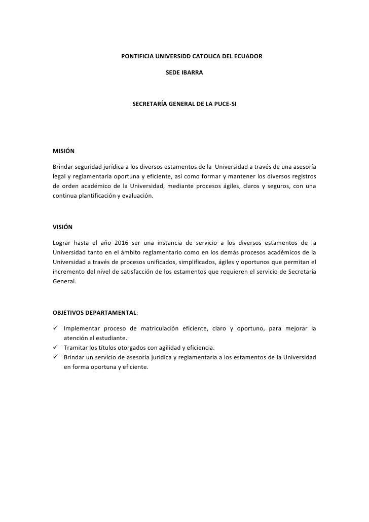 PONTIFICIA UNIVERSIDD CATOLICA DEL ECUADOR<br />SEDE IBARRA<br />SECRETARÍA GENERAL DE LA PUCE-SI<br />MISIÓN<br />Brindar...