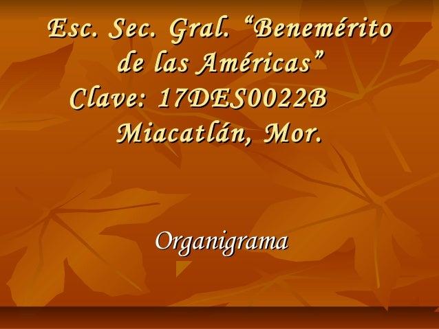 "Esc. Sec. Gral. ""Benemérito     de las Américas"" Clave: 17DES0022B     Miacatlán, Mor.        Organigrama"