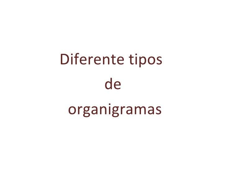 Diferente tipos  de organigramas