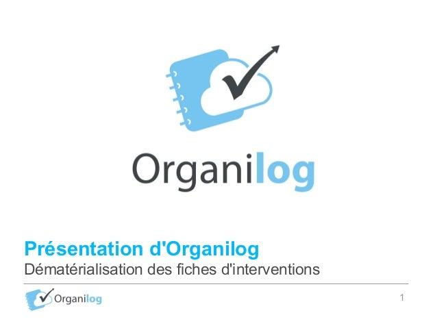 Présentation d'Organilog Dématérialisation des fiches d'interventions 1