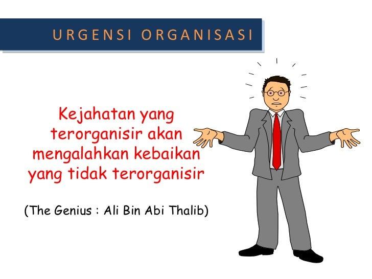 URGENSI ORGANISASI<br />Kejahatan yang terorganisirakanmengalahkankebaikan yang tidakterorganisir(The Genius : Ali Bin Abi...