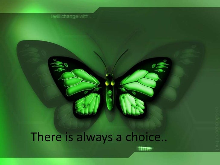 There is always a choice..<br />