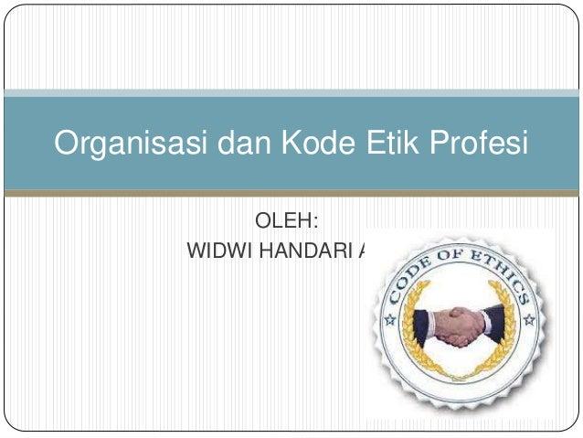 OLEH: WIDWI HANDARI AD Organisasi dan Kode Etik Profesi