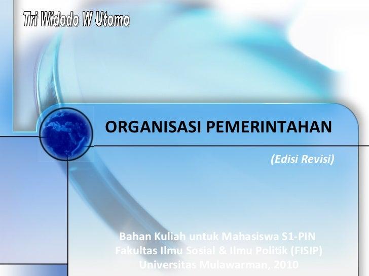 ORGANISASI PEMERINTAHAN Bahan Kuliah untuk Mahasiswa S1-PIN  Fakultas Ilmu Sosial & Ilmu Politik (FISIP) Universitas Mulaw...