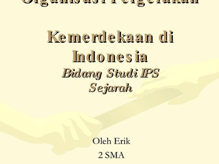 Organisasi Pergerakan  Kemerdekaan di Indonesia Bidang Studi IPS Sejarah Oleh Erik 2 SMA