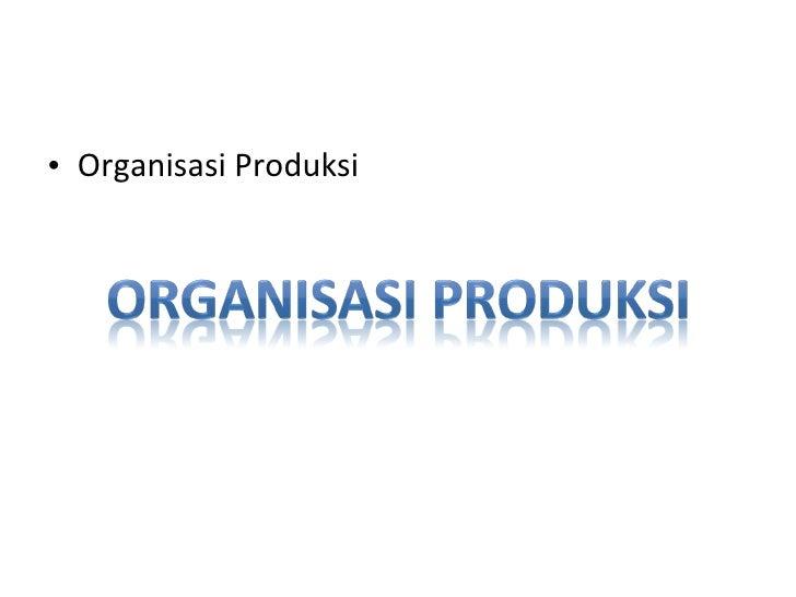 <ul><li>Organisasi Produksi  </li></ul>