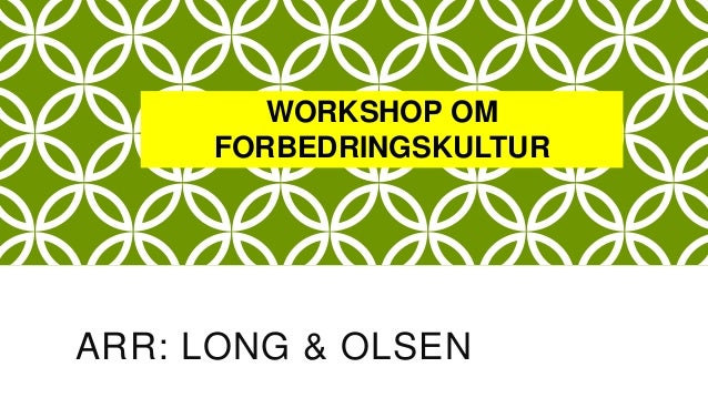 ARR: LONG & OLSEN WORKSHOP OM FORBEDRINGSKULTUR