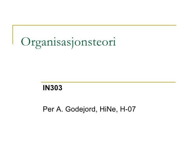 Organisasjonsteori IN303 Per A. Godejord, HiNe, H-07