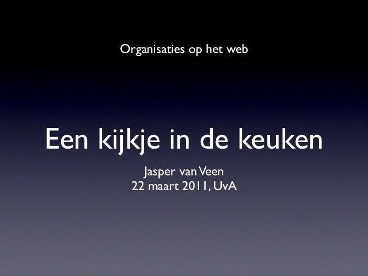 Organisaties op het webEen kijkje in de keuken          Jasper van Veen        22 maart 2011, UvA