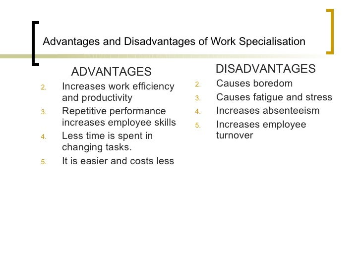disadvantages of specialization The disadvantages of specialization include threats to uncompetitive sectors, the risk of over-specialization, and strategic vulnerability key terms comparative advantage : the ability of a party to produce a particular good or service at a lower marginal and opportunity cost over another.
