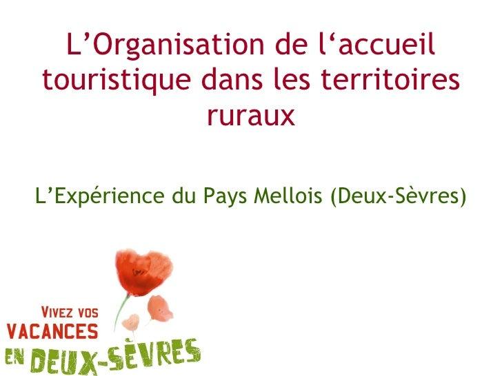 L'Organisation de l'accueil touristique dans les territoires ruraux L'Expérience du Pays Mellois (Deux-Sèvres)