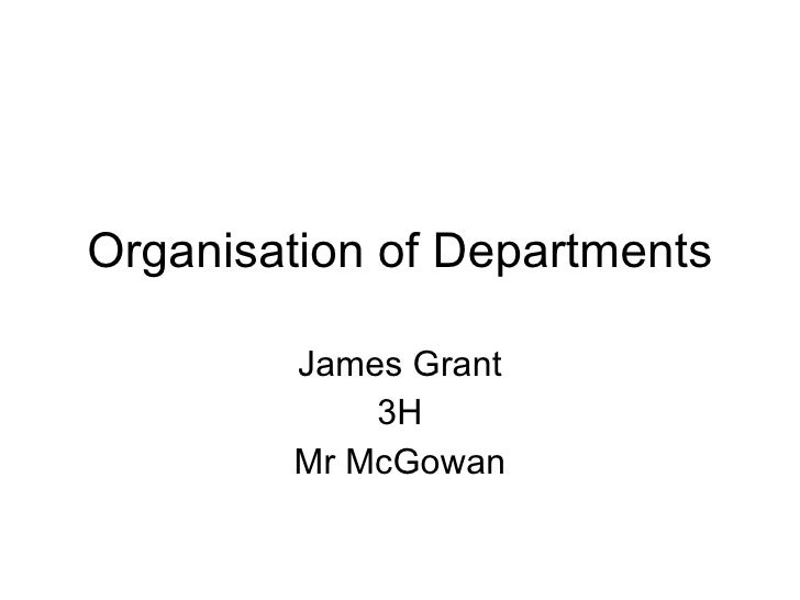 Organisation of Departments James Grant 3H Mr McGowan