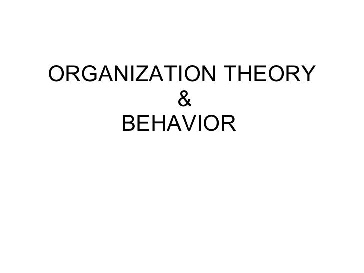 ORGANIZATION THEORY  & BEHAVIOR